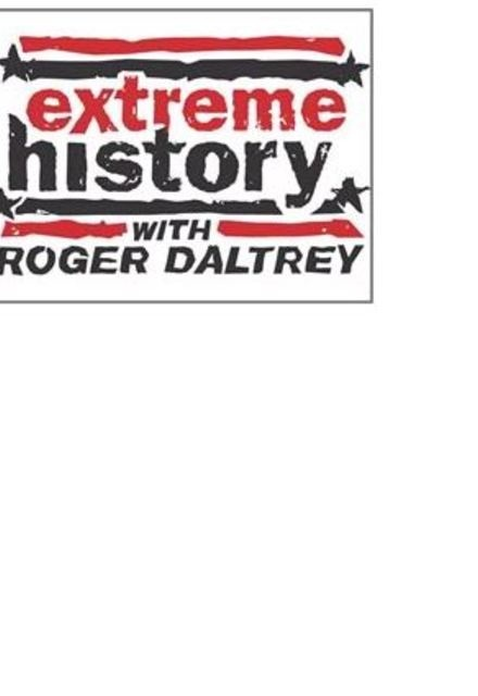 Extreme History with Roger Daltrey