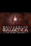 Battlestar Galactica: The Story So Far