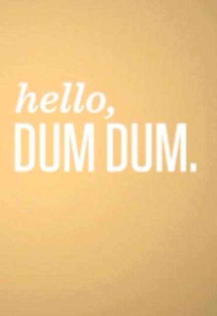 Hello, Dum Dum