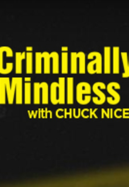 Criminally Mindless with Chuck Nice