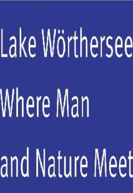 Lake Woerthersee - Where Man and Nature Meet