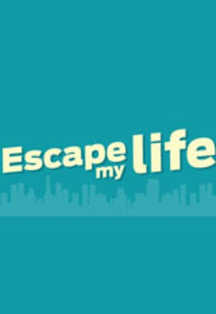 Escape My Life!