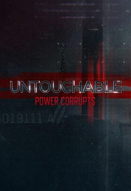 Untouchable: Power Corrupts