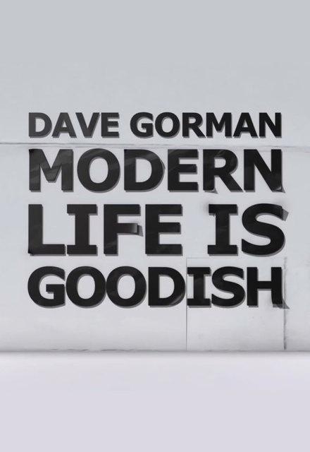 Dave Gorman's Modern Life Is Goodish