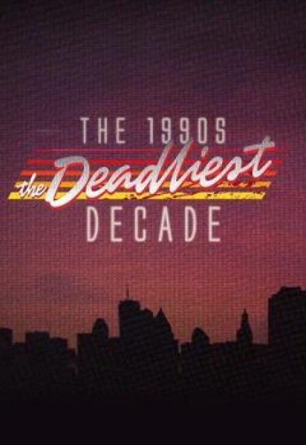 The Deadliest Decade