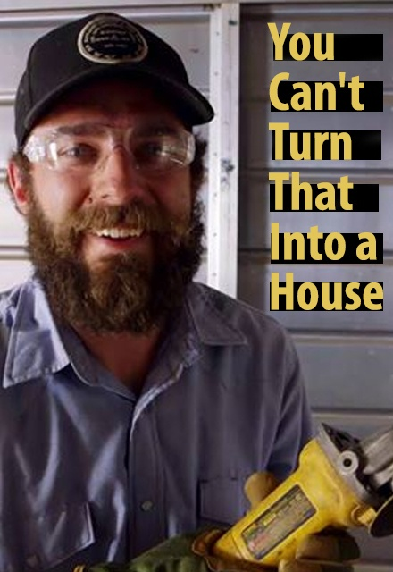 You Can't Turn That Into a House