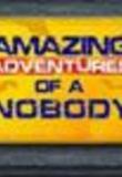 Amazing Adventures of a Nobody