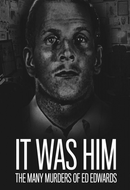 It Was Him: The Many Murders Of Ed Edwards